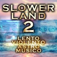Lento Violento & Astro Musico - Slower Land 2